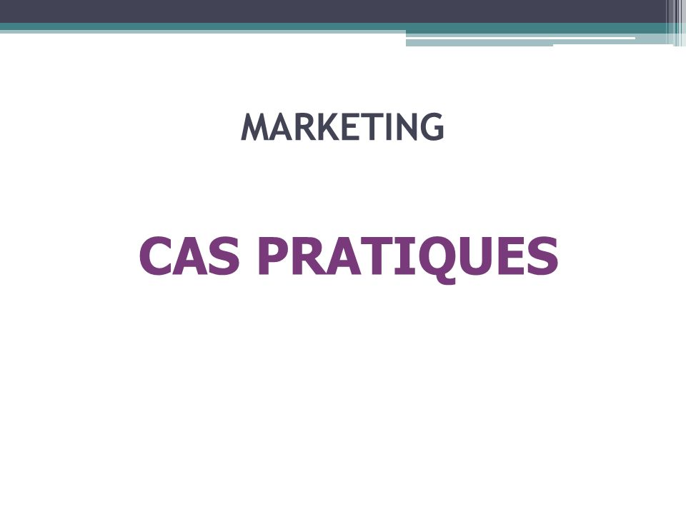 MARKETING CAS PRATIQUES