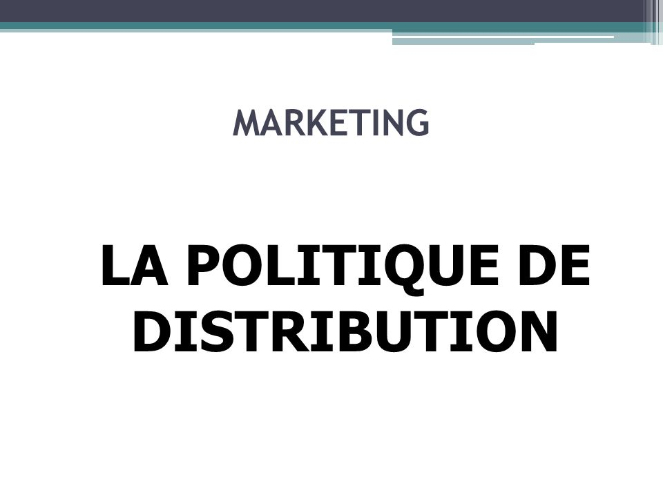 MARKETING LA POLITIQUE DE DISTRIBUTION