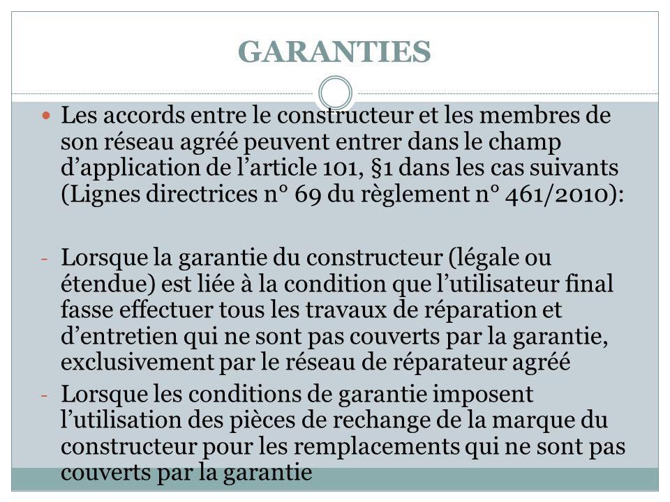 GARANTIES Les accords entre le constructeur et les membres de son réseau agréé peuvent entrer dans le champ dapplication de larticle 101, §1 dans les