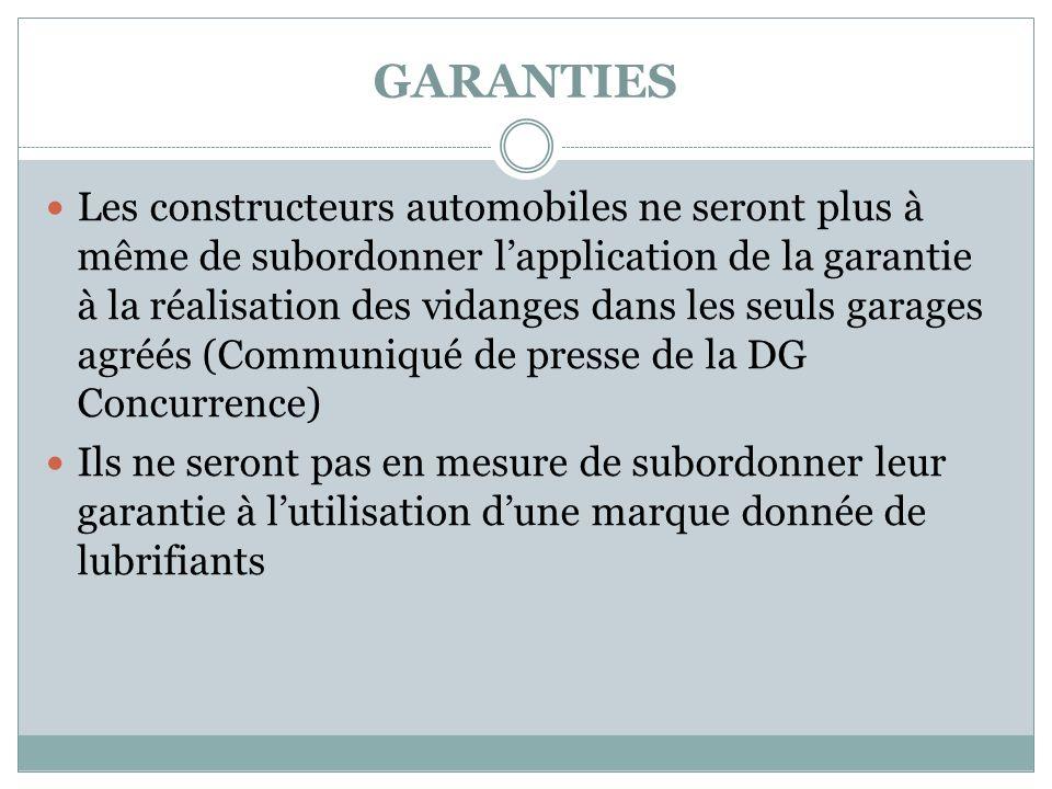 GARANTIES Les constructeurs automobiles ne seront plus à même de subordonner lapplication de la garantie à la réalisation des vidanges dans les seuls
