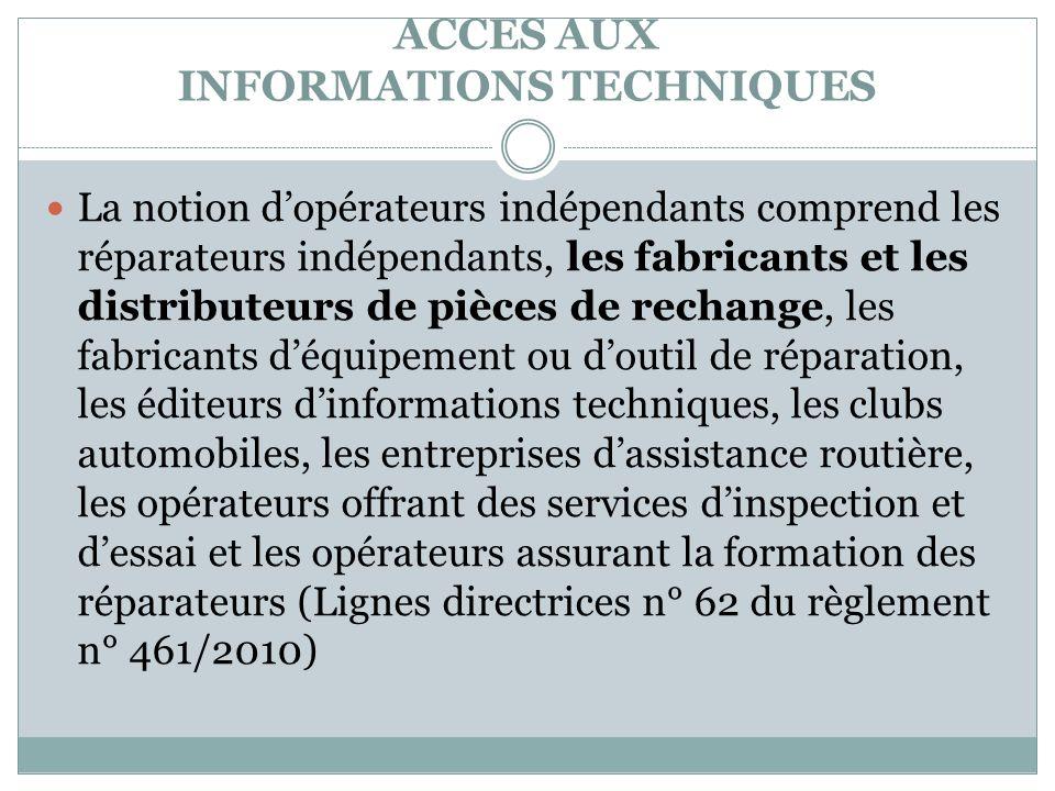 ACCES AUX INFORMATIONS TECHNIQUES La notion dopérateurs indépendants comprend les réparateurs indépendants, les fabricants et les distributeurs de piè