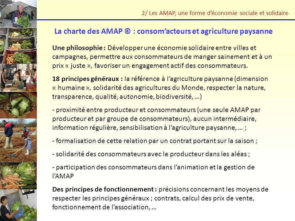 La charte des AMAP © : consomacteurs et agriculture paysanne Une philosophie : Développer une économie solidaire entre villes et campagnes, permettre