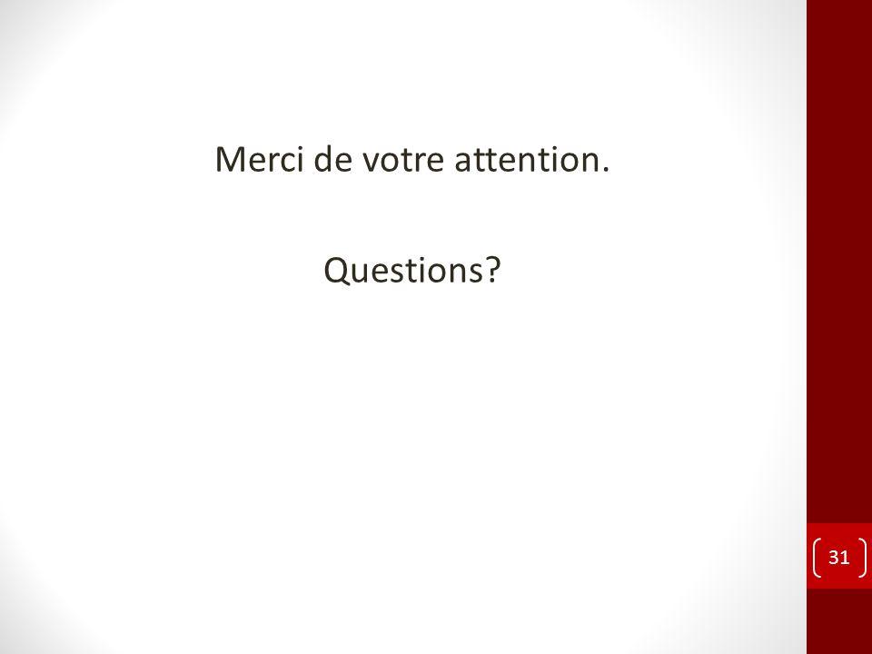 Merci de votre attention. Questions? 31