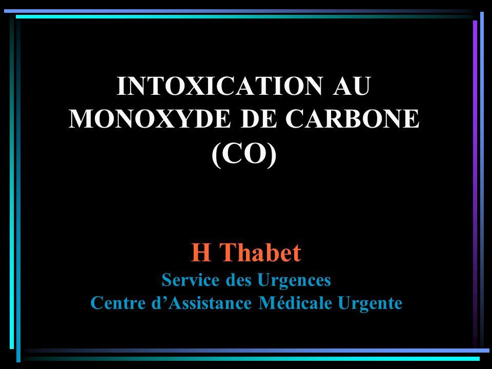 INTOXICATION AU MONOXYDE DE CARBONE (CO) H Thabet Service des Urgences Centre dAssistance Médicale Urgente