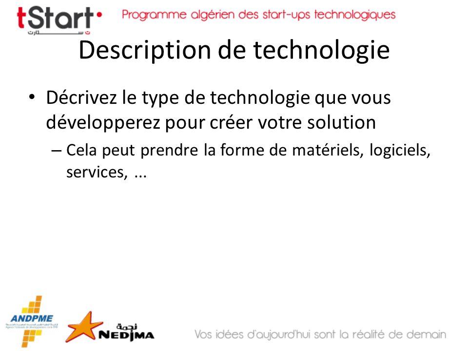 Description de technologie Décrivez le type de technologie que vous développerez pour créer votre solution – Cela peut prendre la forme de matériels,