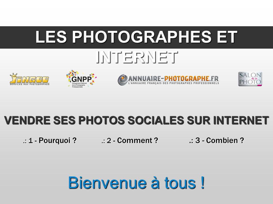 LES PHOTOGRAPHES ET INTERNET.: 1 - Pourquoi ?.: 2 - Comment ?.: 3 - Combien ? Bienvenue à tous ! VENDRE SES PHOTOS SOCIALES SUR INTERNET