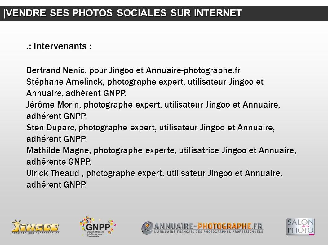 |VENDRE SES PHOTOS SOCIALES SUR INTERNET.: Intervenants : Bertrand Nenic, pour Jingoo et Annuaire-photographe.fr Stéphane Amelinck, photographe expert, utilisateur Jingoo et Annuaire, adhérent GNPP.