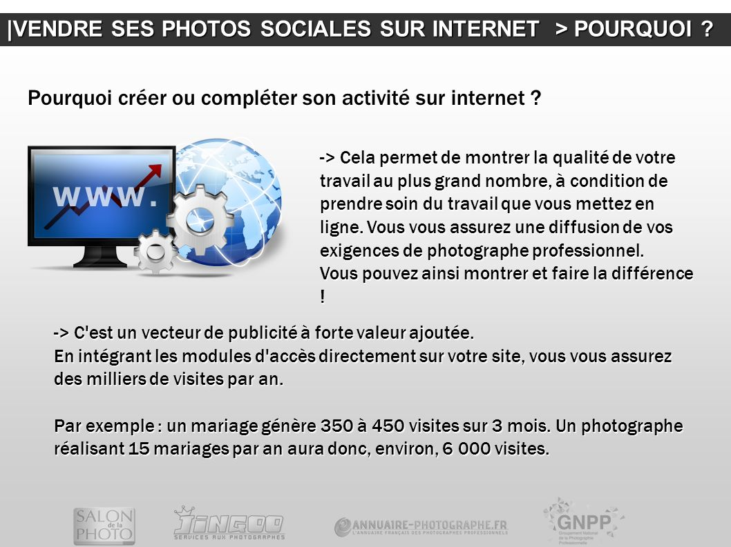  VENDRE SES PHOTOS SOCIALES SUR INTERNET > POURQUOI ? -> C'est un vecteur de publicité à forte valeur ajoutée. En intégrant les modules d'accès direct