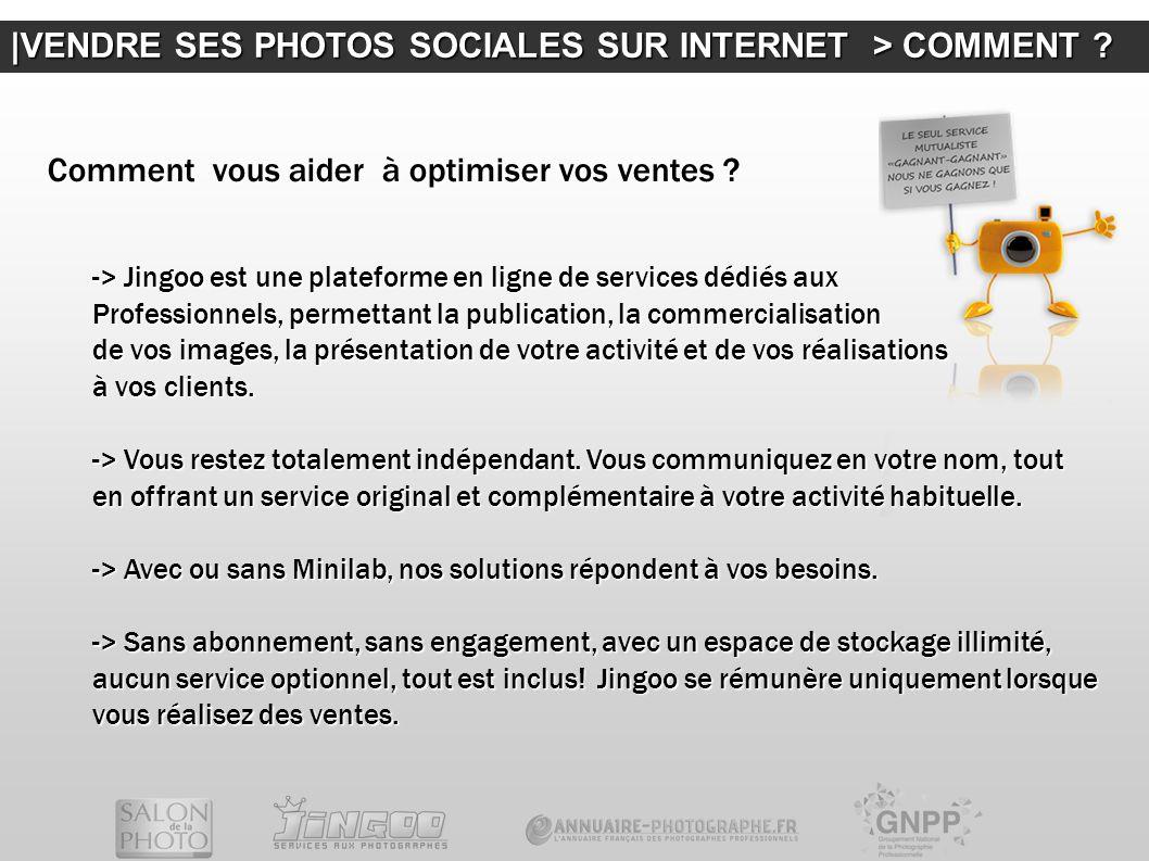  VENDRE SES PHOTOS SOCIALES SUR INTERNET > COMMENT ? Comment vous aider à optimiser vos ventes ? -> Jingoo est une plateforme en ligne de services déd