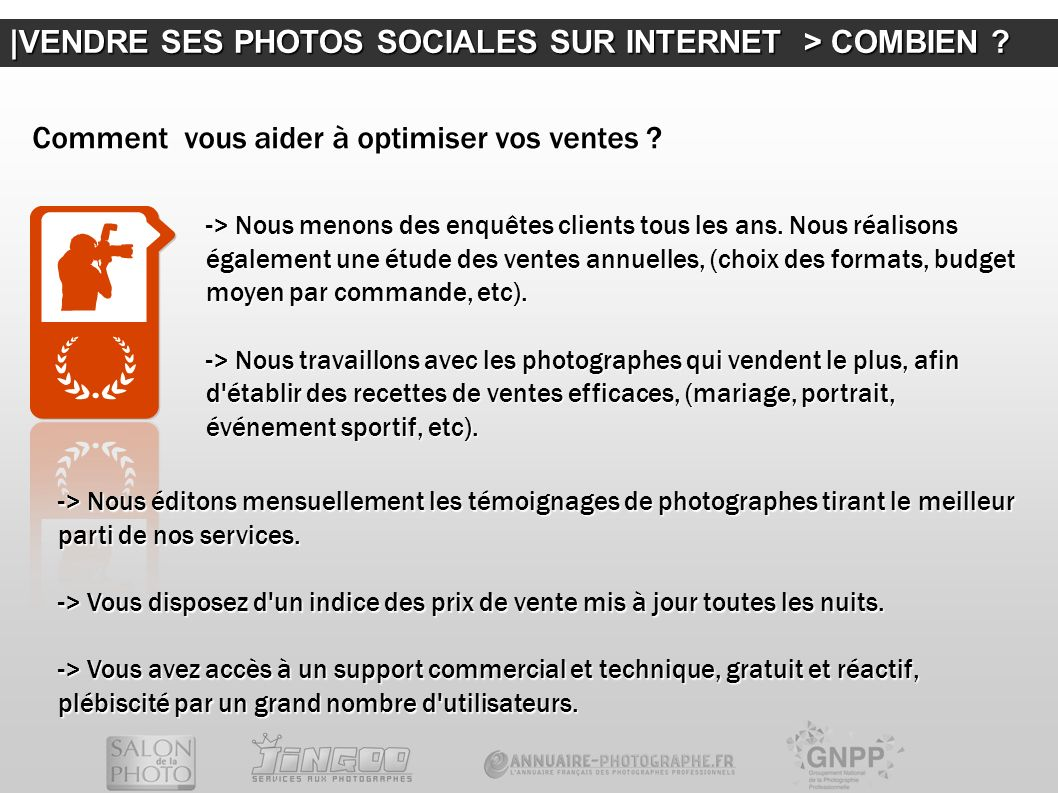  VENDRE SES PHOTOS SOCIALES SUR INTERNET > COMBIEN ? Comment vous aider à optimiser vos ventes ? -> Nous menons des enquêtes clients tous les ans. Nou