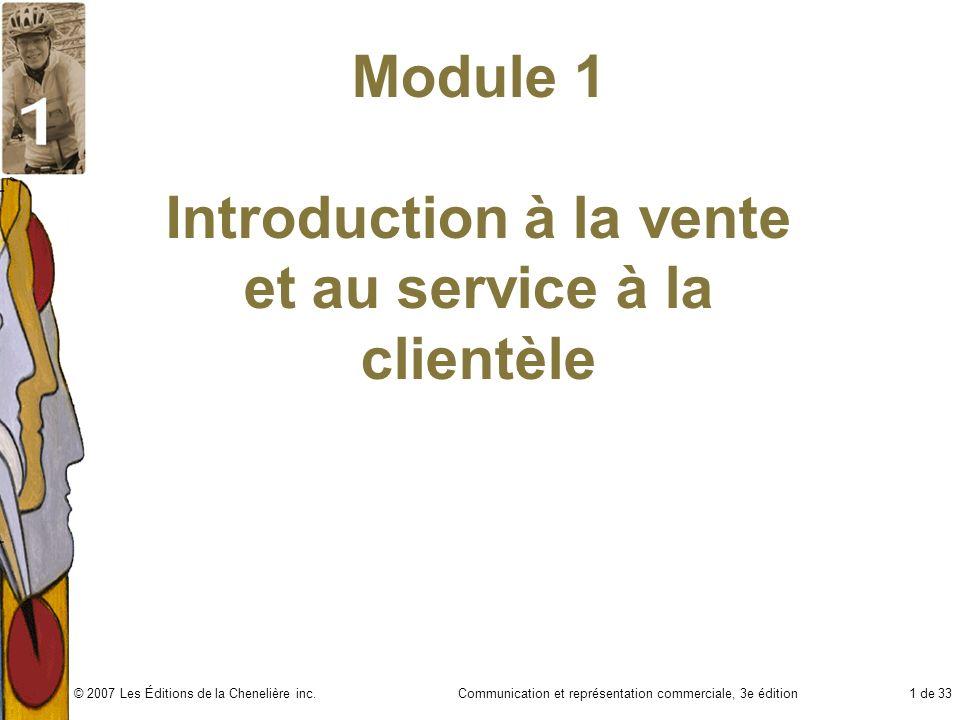 Communication et représentation commerciale, 3e édition1 de 33© 2007 Les Éditions de la Chenelière inc. Module 1 Introduction à la vente et au service