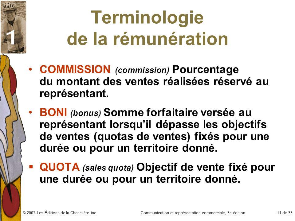 Communication et représentation commerciale, 3e édition11 de 33© 2007 Les Éditions de la Chenelière inc. Terminologie de la rémunération COMMISSION (c