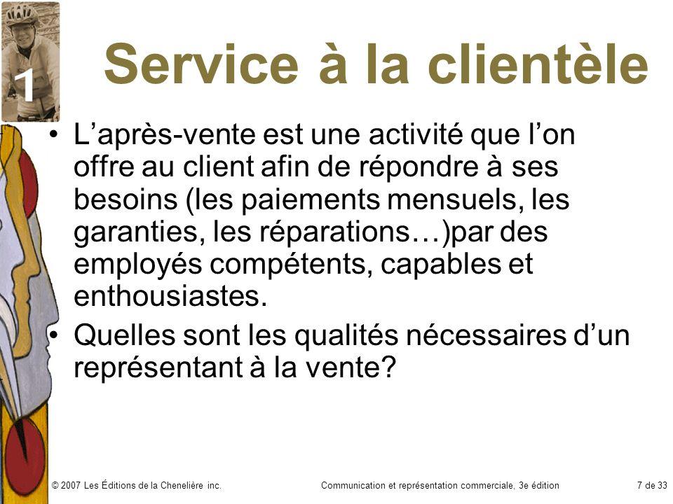 Communication et représentation commerciale, 3e édition7 de 33© 2007 Les Éditions de la Chenelière inc. Service à la clientèle Laprès-vente est une ac