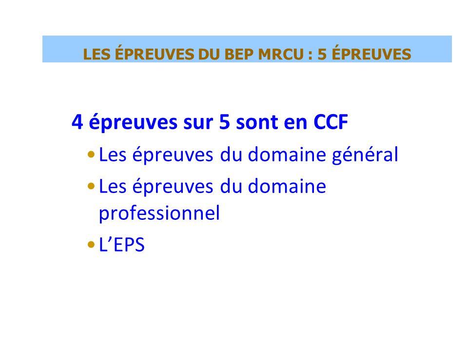 LES ÉPREUVES DU BEP MRCU : 5 ÉPREUVES 4 épreuves sur 5 sont en CCF Les épreuves du domaine général Les épreuves du domaine professionnel LEPS