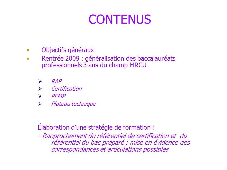 CONTENUS Objectifs généraux Rentrée 2009 : généralisation des baccalauréats professionnels 3 ans du champ MRCU RAP Certification PFMP Plateau techniqu