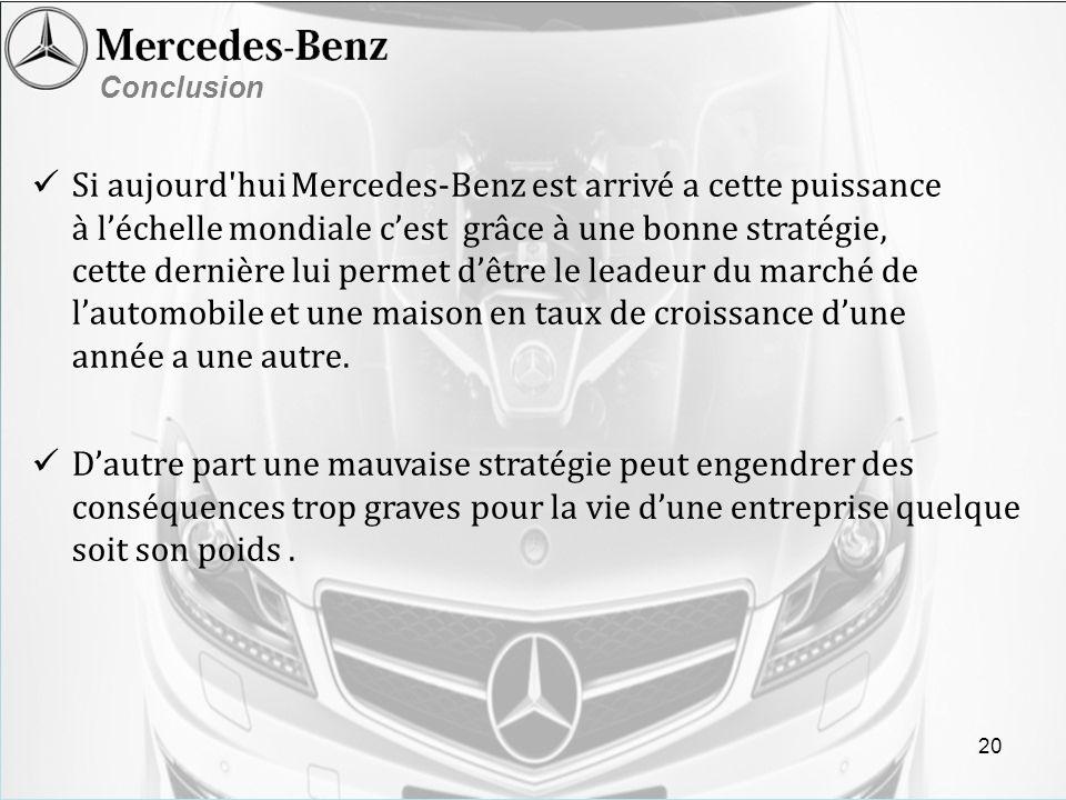 Conclusion Si aujourd'hui Mercedes-Benz est arrivé a cette puissance à léchelle mondiale cest grâce à une bonne stratégie, cette dernière lui permet d