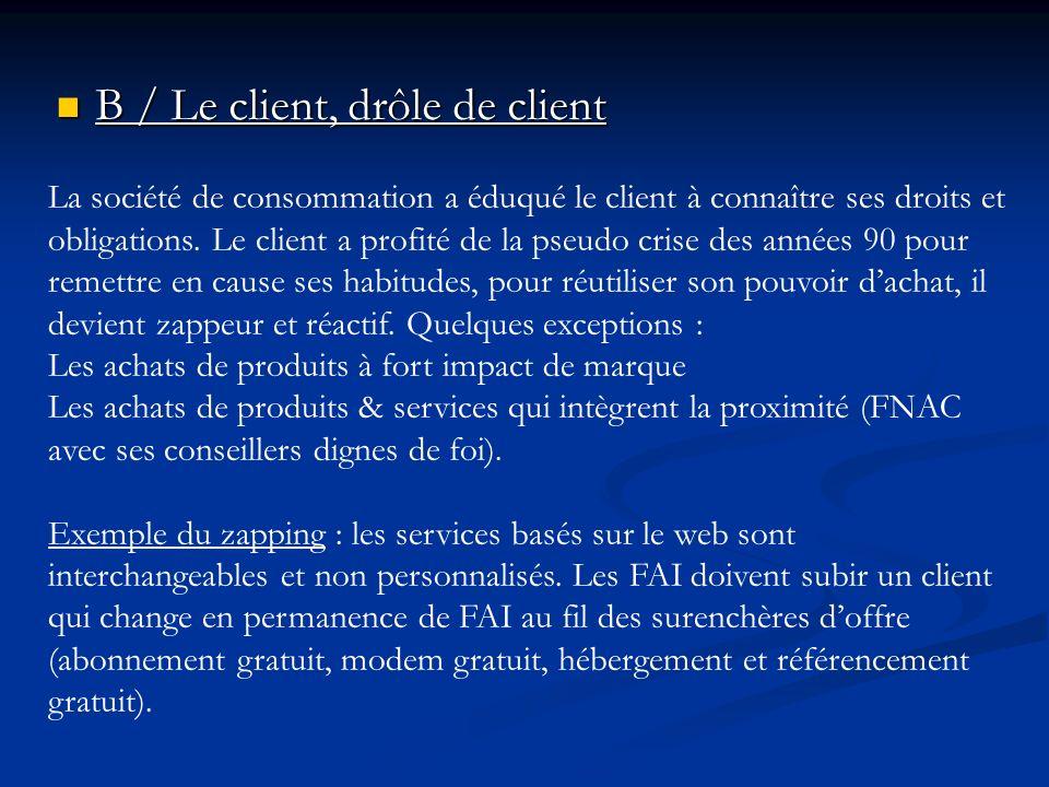 B / Le client, drôle de client B / Le client, drôle de client La société de consommation a éduqué le client à connaître ses droits et obligations.