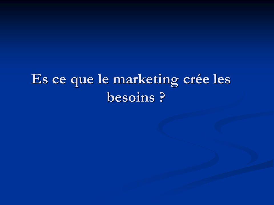 Es ce que le marketing crée les besoins ?