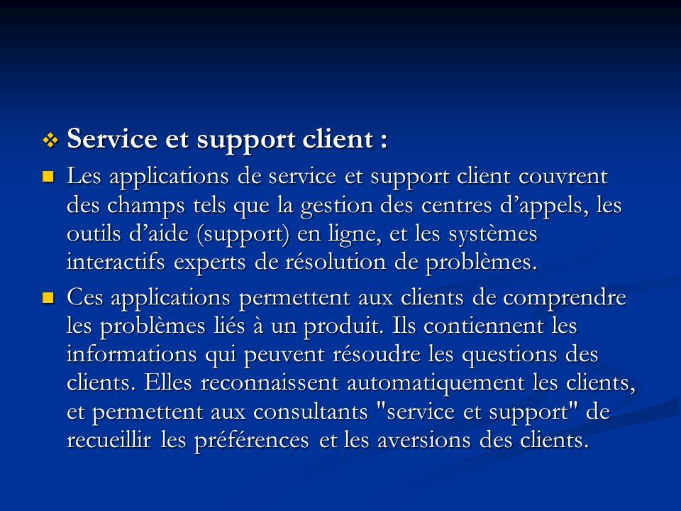 Service et support client : Service et support client : Les applications de service et support client couvrent des champs tels que la gestion des centres dappels, les outils daide (support) en ligne, et les systèmes interactifs experts de résolution de problèmes.
