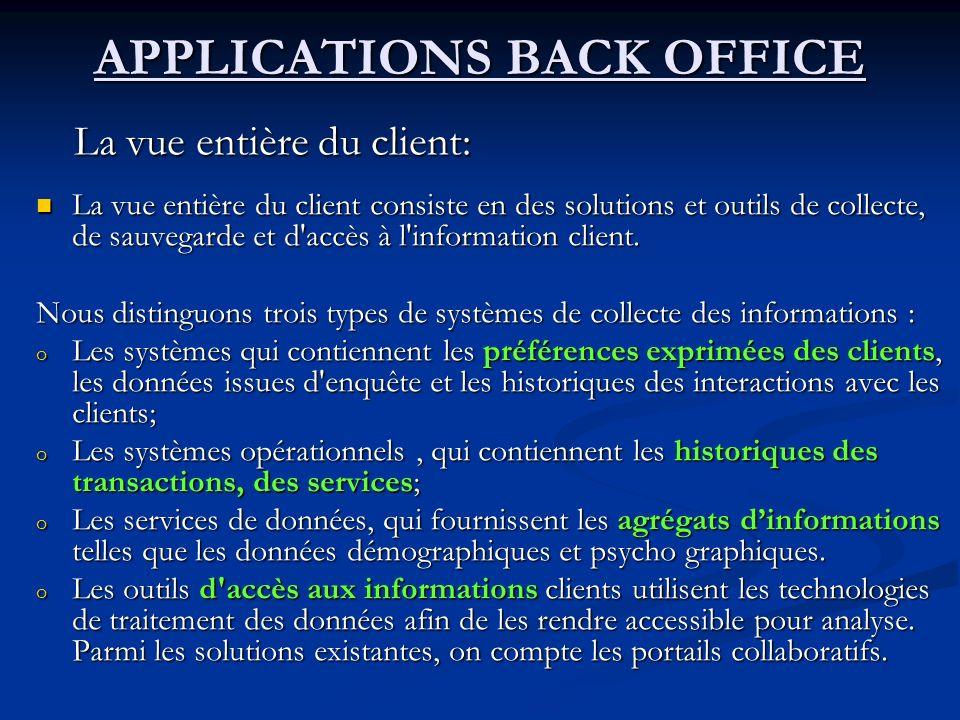 APPLICATIONS BACK OFFICE La vue entière du client consiste en des solutions et outils de collecte, de sauvegarde et d accès à l information client.