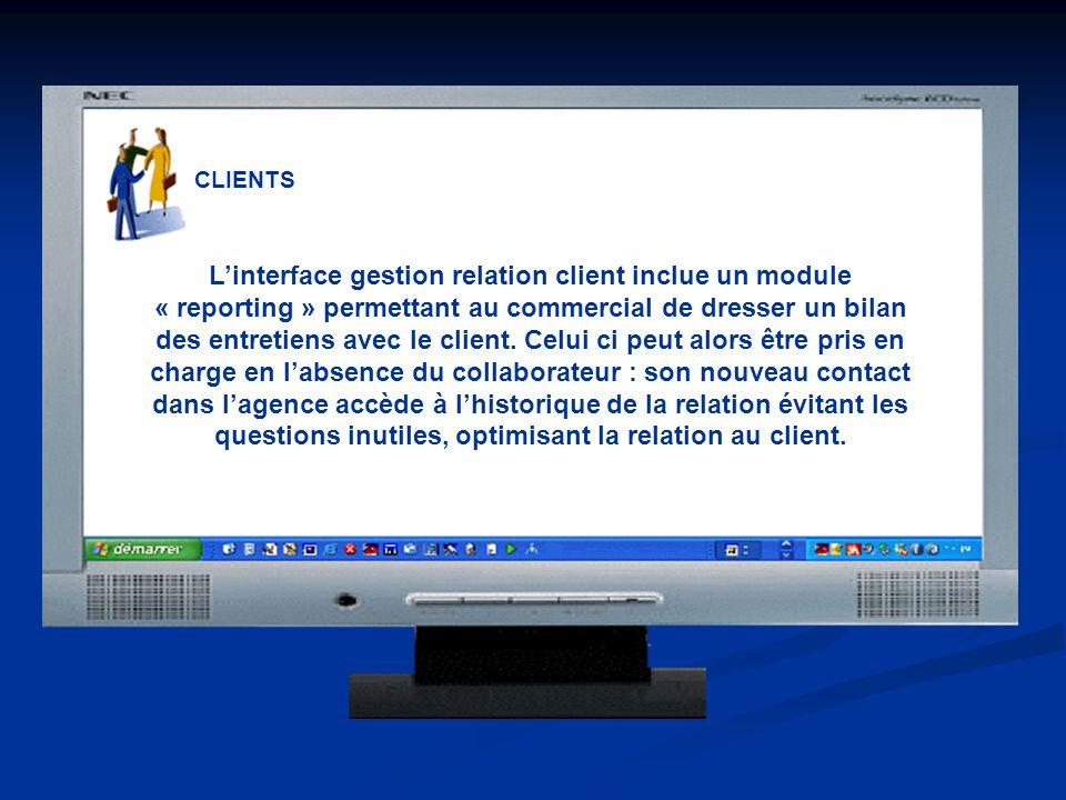 CLIENTS Linterface gestion relation client inclue un module « reporting » permettant au commercial de dresser un bilan des entretiens avec le client.