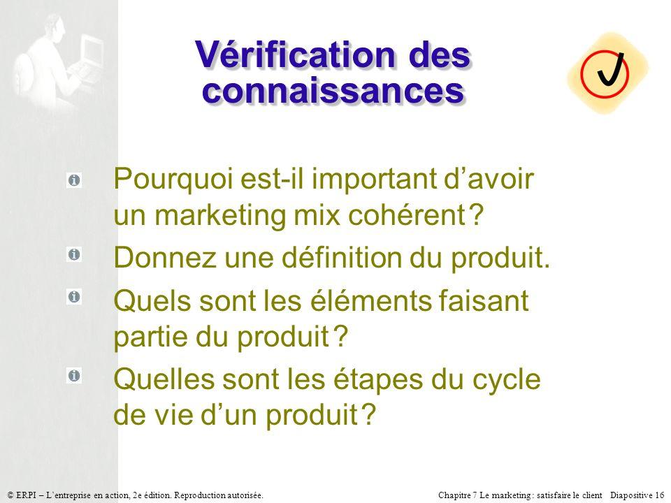 Chapitre 7 Le marketing : satisfaire le client Diapositive 16 © ERPI – Lentreprise en action, 2e édition. Reproduction autorisée. Vérification des con