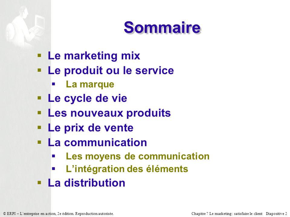 Chapitre 7 Le marketing : satisfaire le client Diapositive 2 © ERPI – Lentreprise en action, 2e édition. Reproduction autorisée. SommaireSommaire Le m
