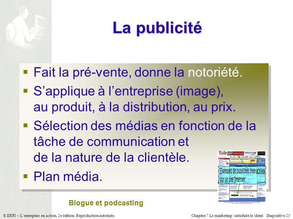 Chapitre 7 Le marketing : satisfaire le client Diapositive 25 © ERPI – Lentreprise en action, 2e édition. Reproduction autorisée. La publicité Fait la