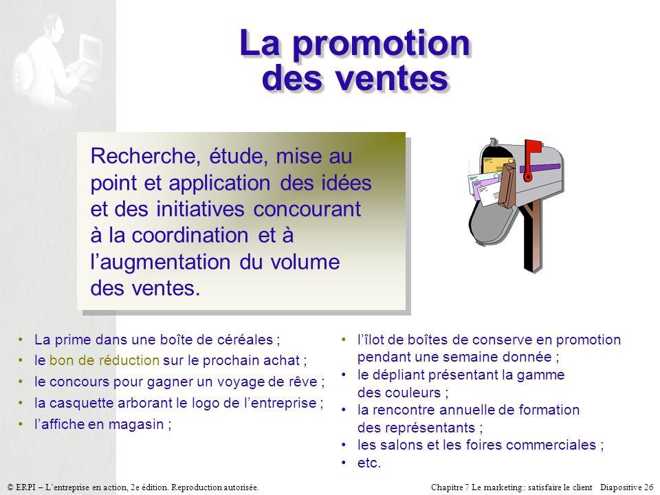Chapitre 7 Le marketing : satisfaire le client Diapositive 26 © ERPI – Lentreprise en action, 2e édition. Reproduction autorisée. La promotion des ven