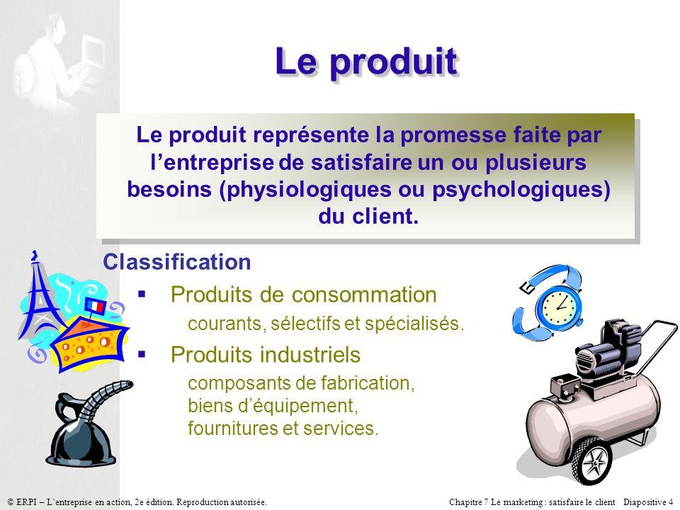 Chapitre 7 Le marketing : satisfaire le client Diapositive 4 © ERPI – Lentreprise en action, 2e édition. Reproduction autorisée. Le produit Le produit