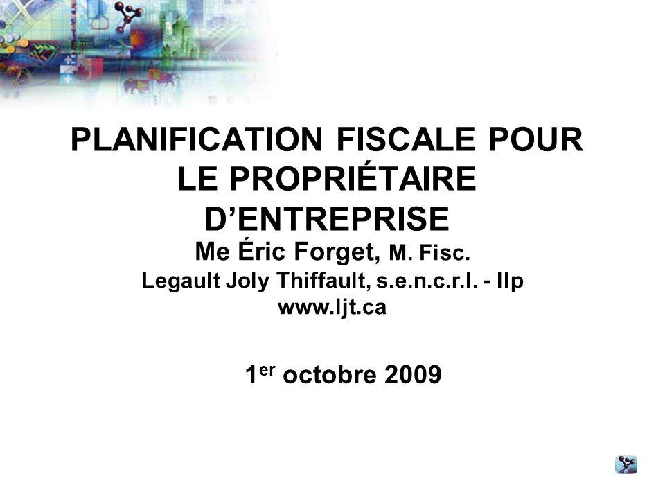 PLANIFICATION FISCALE POUR LE PROPRIÉTAIRE DENTREPRISE Me Éric Forget, M.