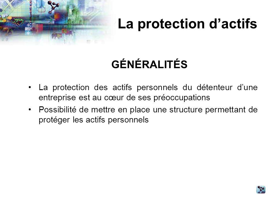 La protection des actifs personnels du détenteur dune entreprise est au cœur de ses préoccupations Possibilité de mettre en place une structure permettant de protéger les actifs personnels La protection dactifs GÉNÉRALITÉS
