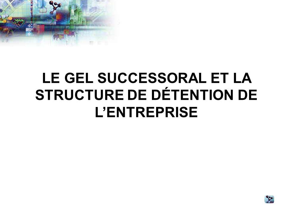 LE GEL SUCCESSORAL ET LA STRUCTURE DE DÉTENTION DE LENTREPRISE