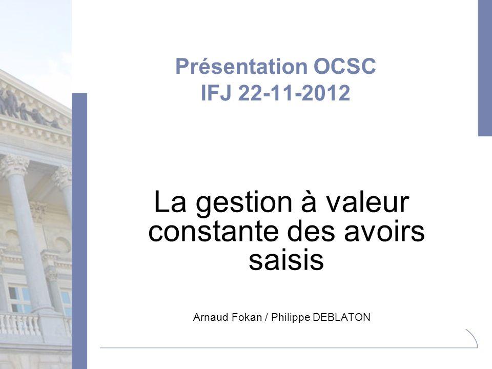 Présentation OCSC IFJ 22-11-2012 La gestion à valeur constante des avoirs saisis Arnaud Fokan / Philippe DEBLATON