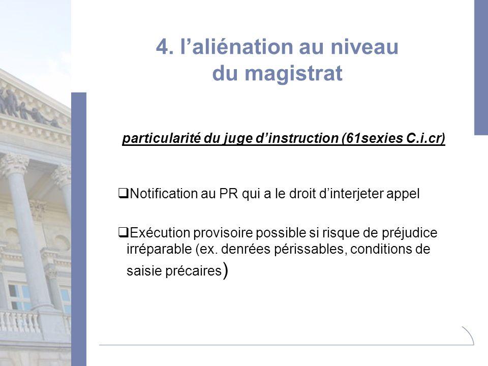 4. laliénation au niveau du magistrat particularité du juge dinstruction (61sexies C.i.cr) Notification au PR qui a le droit dinterjeter appel Exécuti