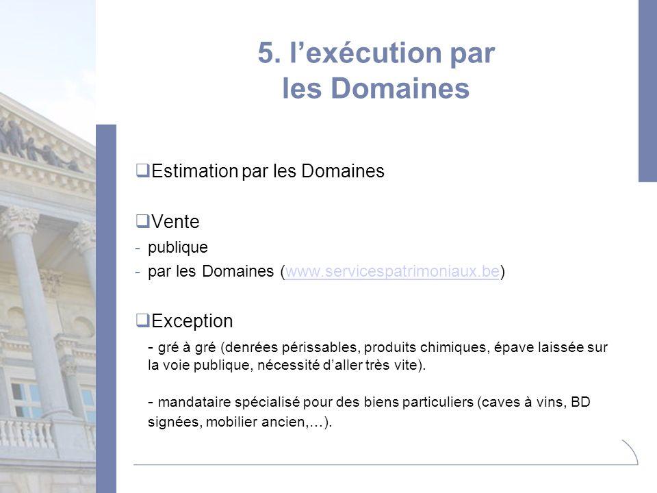 5. lexécution par les Domaines Estimation par les Domaines Vente -publique -par les Domaines (www.servicespatrimoniaux.be)www.servicespatrimoniaux.be