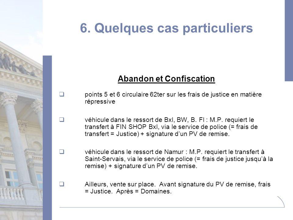 6. Quelques cas particuliers Abandon et Confiscation points 5 et 6 circulaire 62ter sur les frais de justice en matière répressive véhicule dans le re