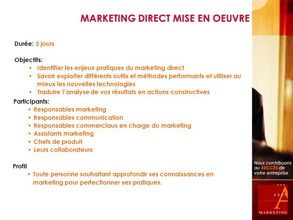 Durée: 3 jours Objectifs: Identifier les enjeux pratiques du marketing direct Savoir exploiter différents outils et méthodes performants et utiliser a