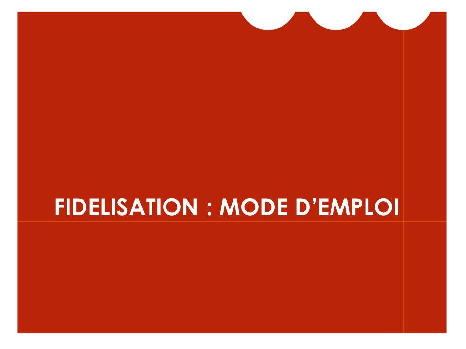 FIDELISATION : MODE DEMPLOI