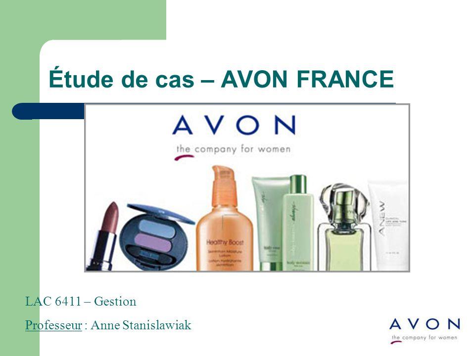 Étude de cas – AVON FRANCE LAC 6411 – Gestion Professeur : Anne Stanislawiak