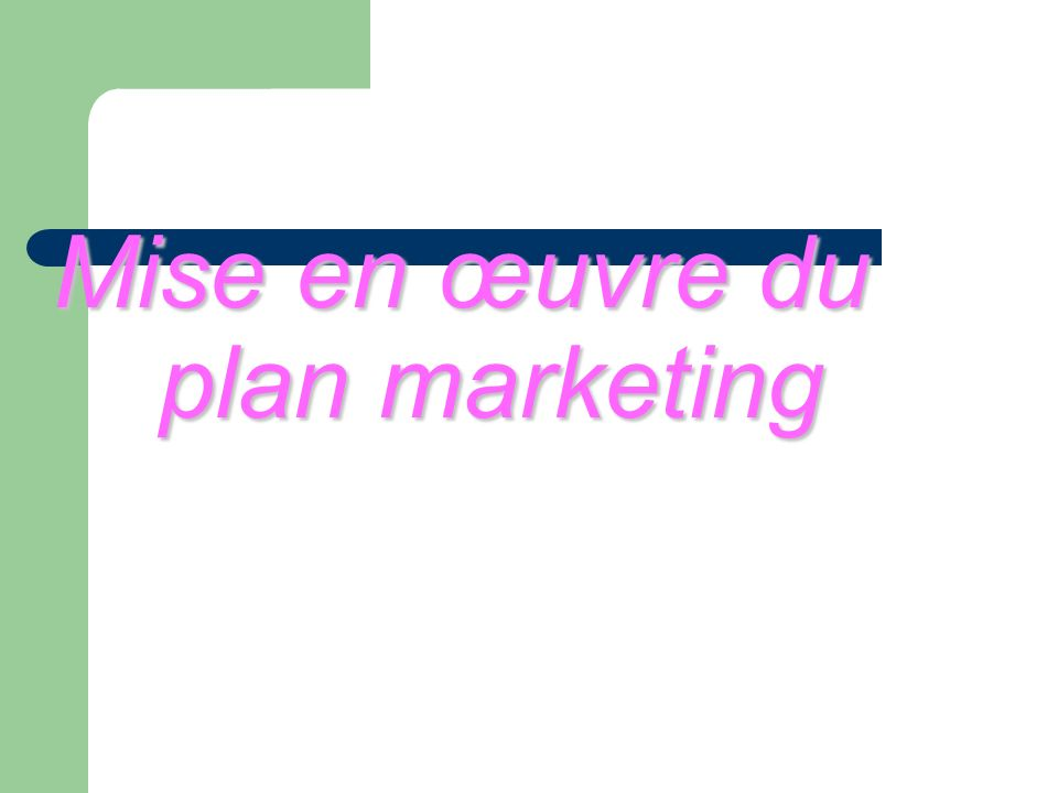 Mise en œuvre du plan marketing