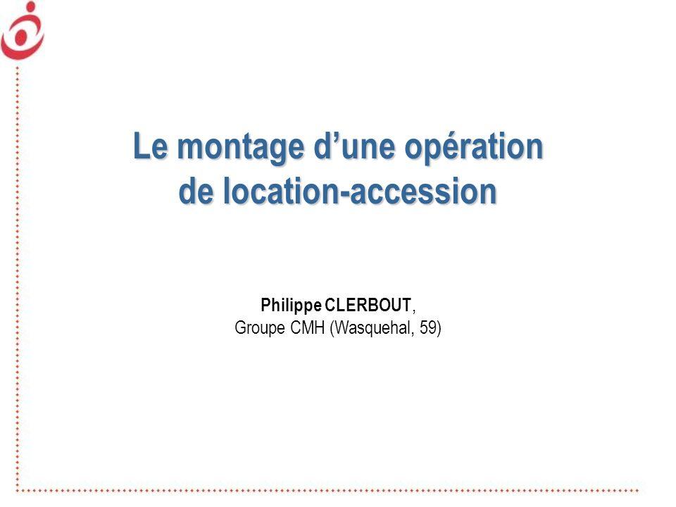 Le montage dune opération de location-accession Philippe CLERBOUT, Groupe CMH (Wasquehal, 59)