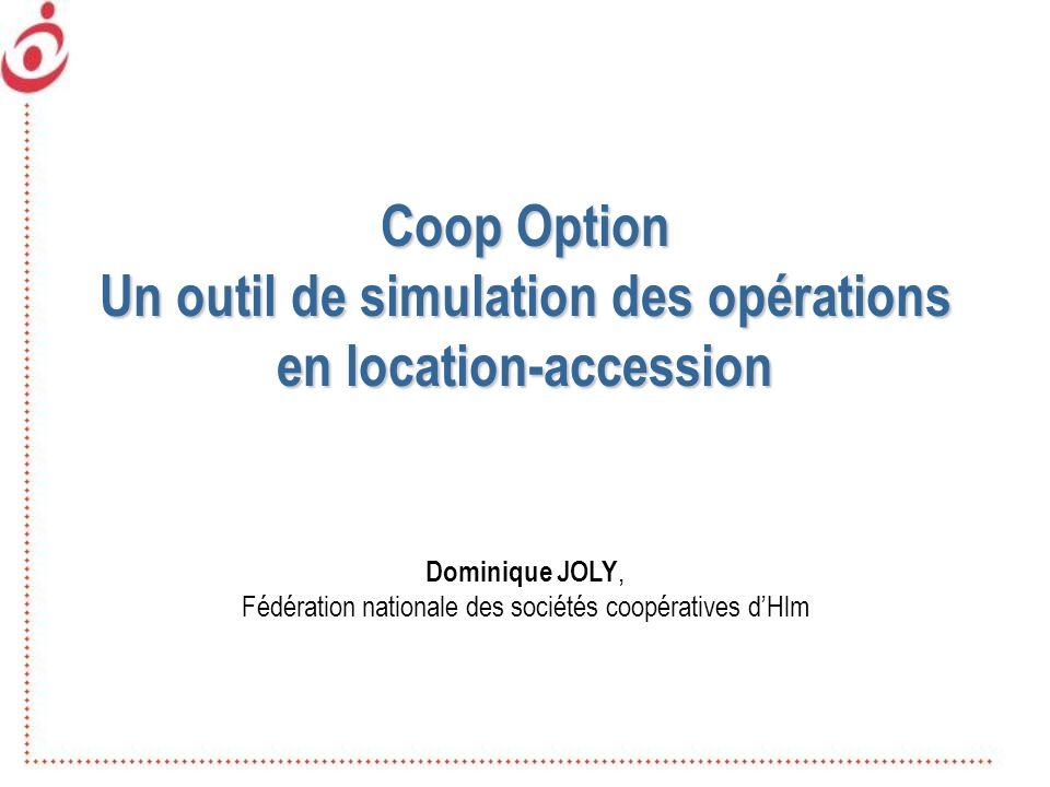 Coop Option Un outil de simulation des opérations en location-accession Dominique JOLY, Fédération nationale des sociétés coopératives dHlm