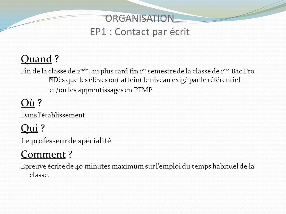 ORGANISATION EP1 : Contact par écrit Quand ? Fin de la classe de 2 nde, au plus tard fin 1 er semestre de la classe de 1 ère Bac Pro Dès que les élève