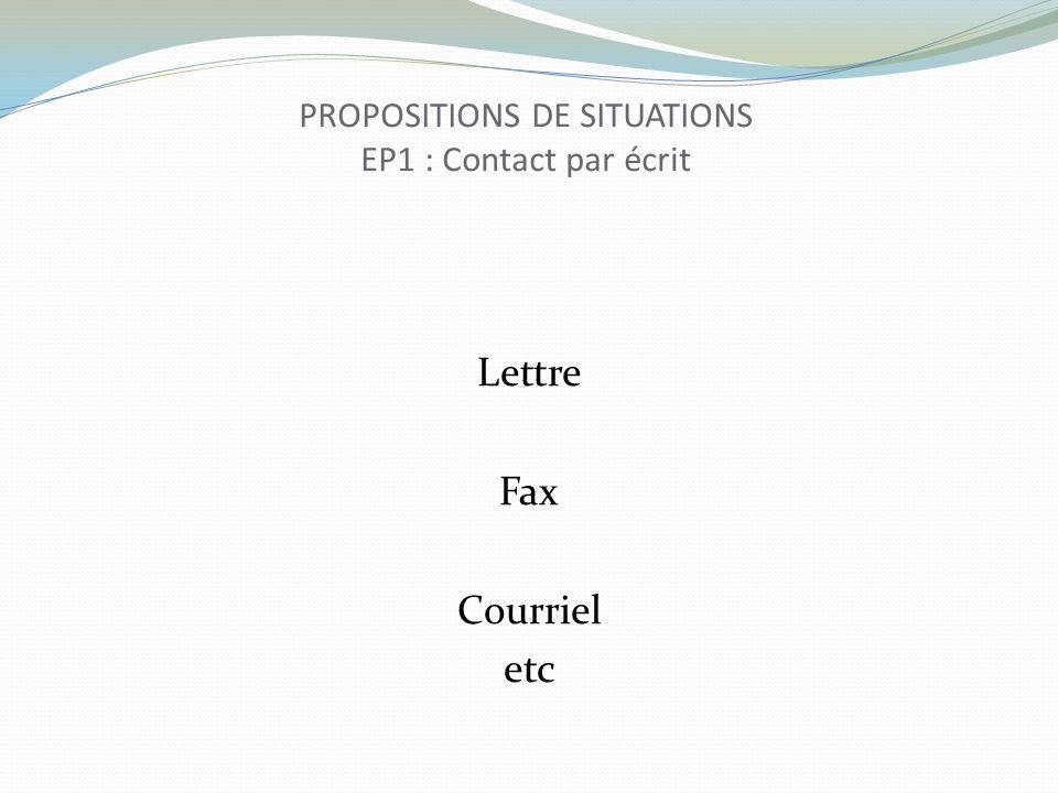 PROPOSITIONS DE SITUATIONS EP1 : Contact par écrit Lettre Fax Courriel etc