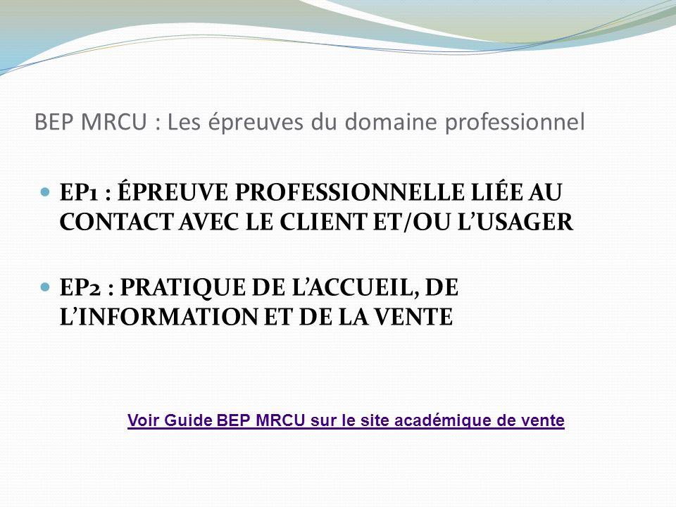 BEP MRCU : Les épreuves du domaine professionnel EP1 : ÉPREUVE PROFESSIONNELLE LIÉE AU CONTACT AVEC LE CLIENT ET/OU LUSAGER EP2 : PRATIQUE DE LACCUEIL