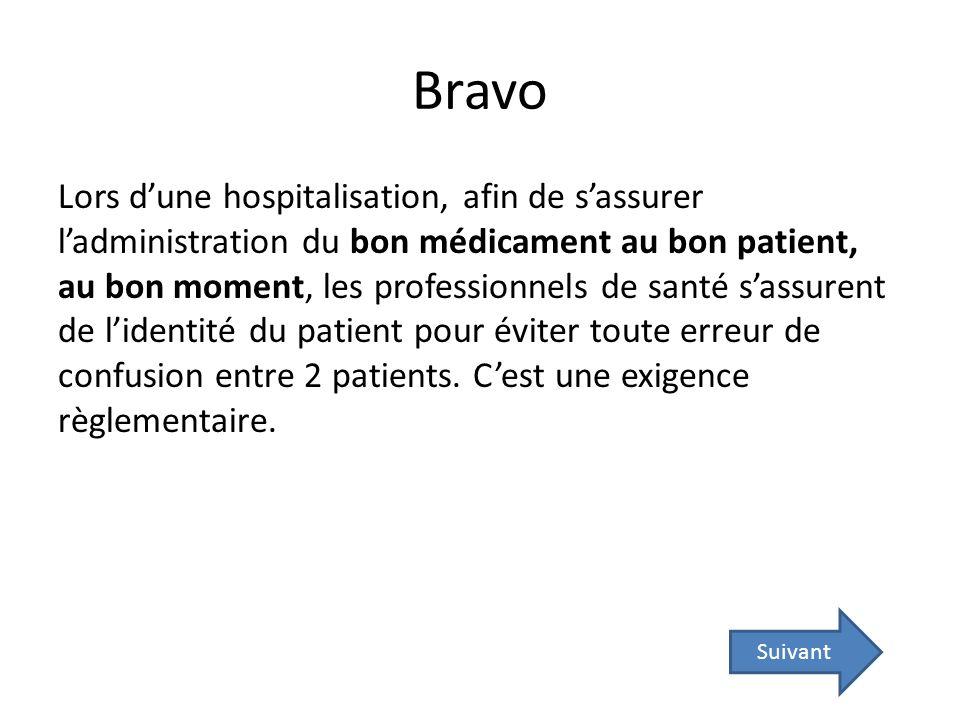 Bravo Lors dune hospitalisation, afin de sassurer ladministration du bon médicament au bon patient, au bon moment, les professionnels de santé sassure