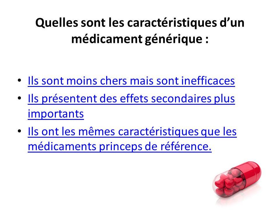 Quelles sont les caractéristiques dun médicament générique : Ils sont moins chers mais sont inefficaces Ils présentent des effets secondaires plus imp