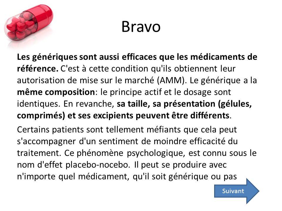 Bravo Les génériques sont aussi efficaces que les médicaments de référence. C'est à cette condition qu'ils obtiennent leur autorisation de mise sur le