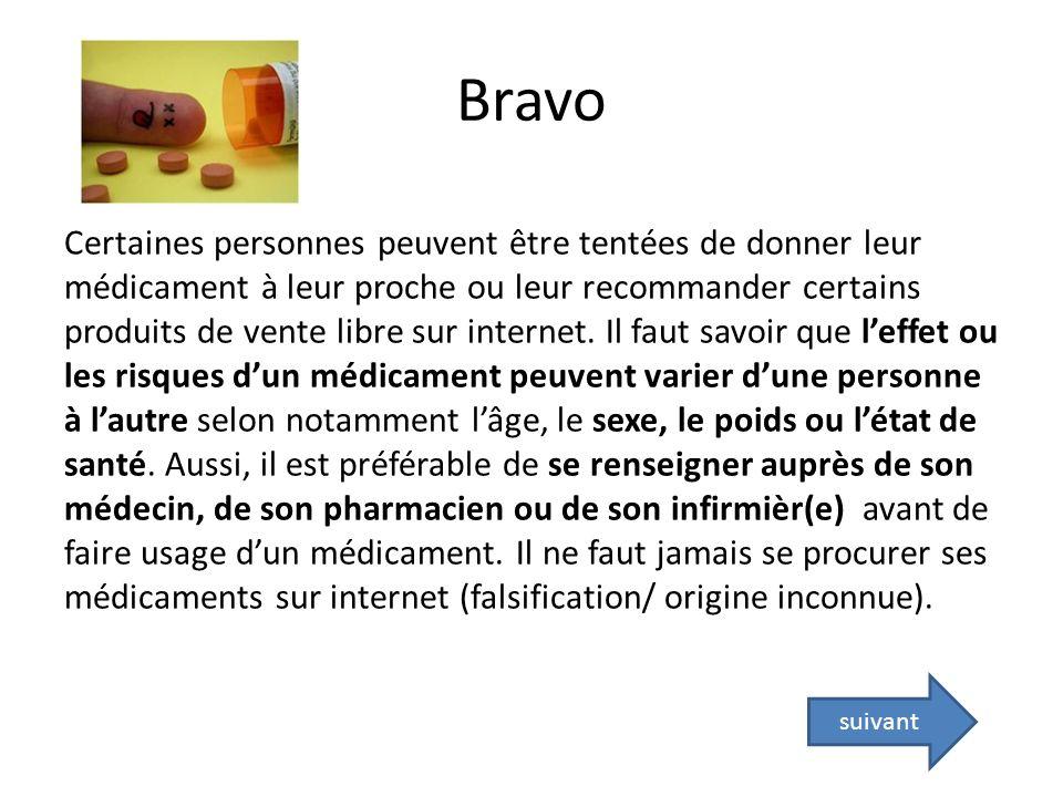 Bravo Certaines personnes peuvent être tentées de donner leur médicament à leur proche ou leur recommander certains produits de vente libre sur intern